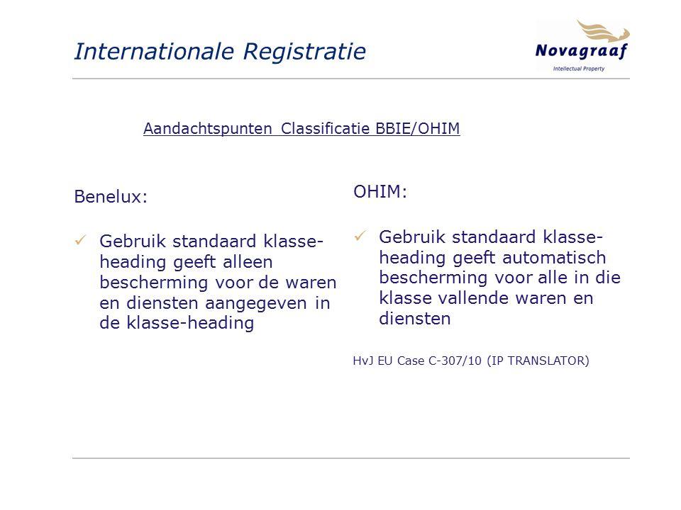 Internationale Registratie Benelux: Gebruik standaard klasse- heading geeft alleen bescherming voor de waren en diensten aangegeven in de klasse-heading OHIM: Gebruik standaard klasse- heading geeft automatisch bescherming voor alle in die klasse vallende waren en diensten HvJ EU Case C-307/10 (IP TRANSLATOR) Aandachtspunten Classificatie BBIE/OHIM