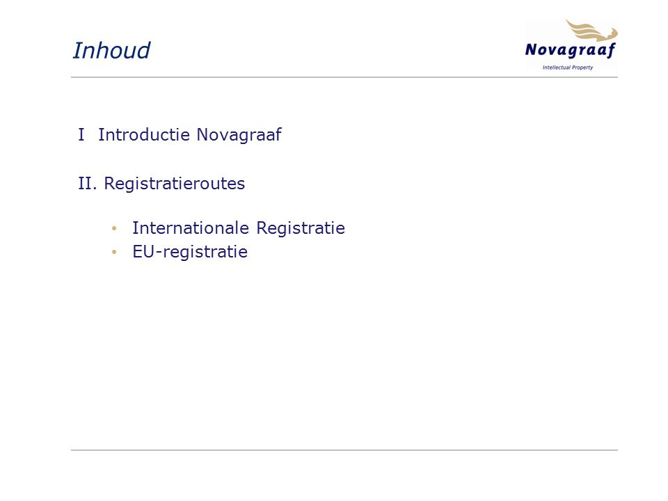 Inhoud I Introductie Novagraaf II. Registratieroutes Internationale Registratie EU-registratie