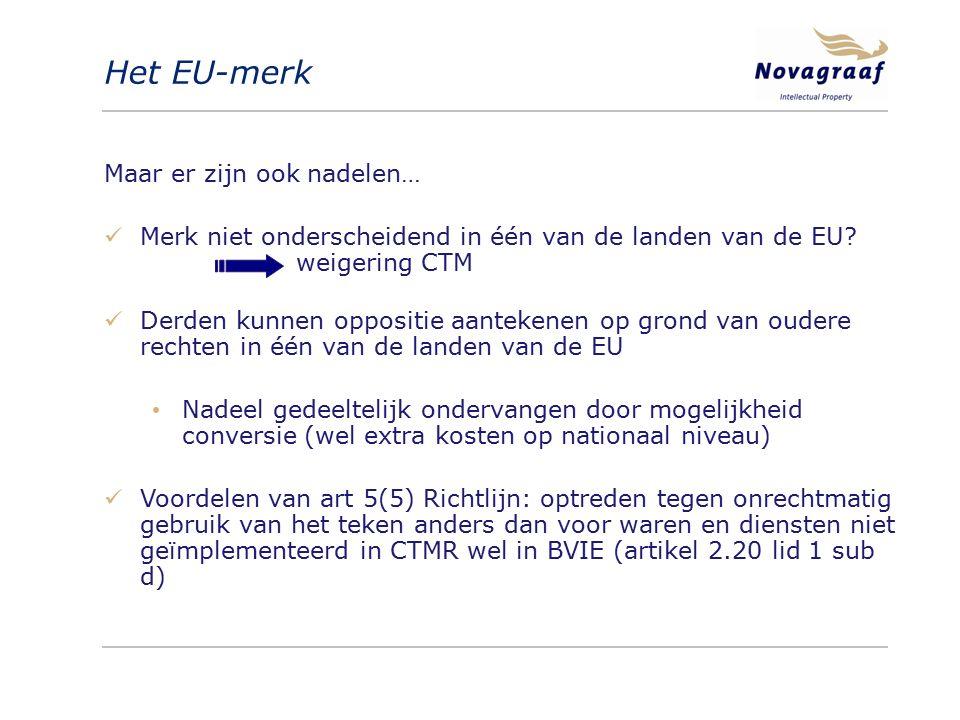 Het EU-merk Maar er zijn ook nadelen… Merk niet onderscheidend in één van de landen van de EU? weigering CTM Derden kunnen oppositie aantekenen op gro
