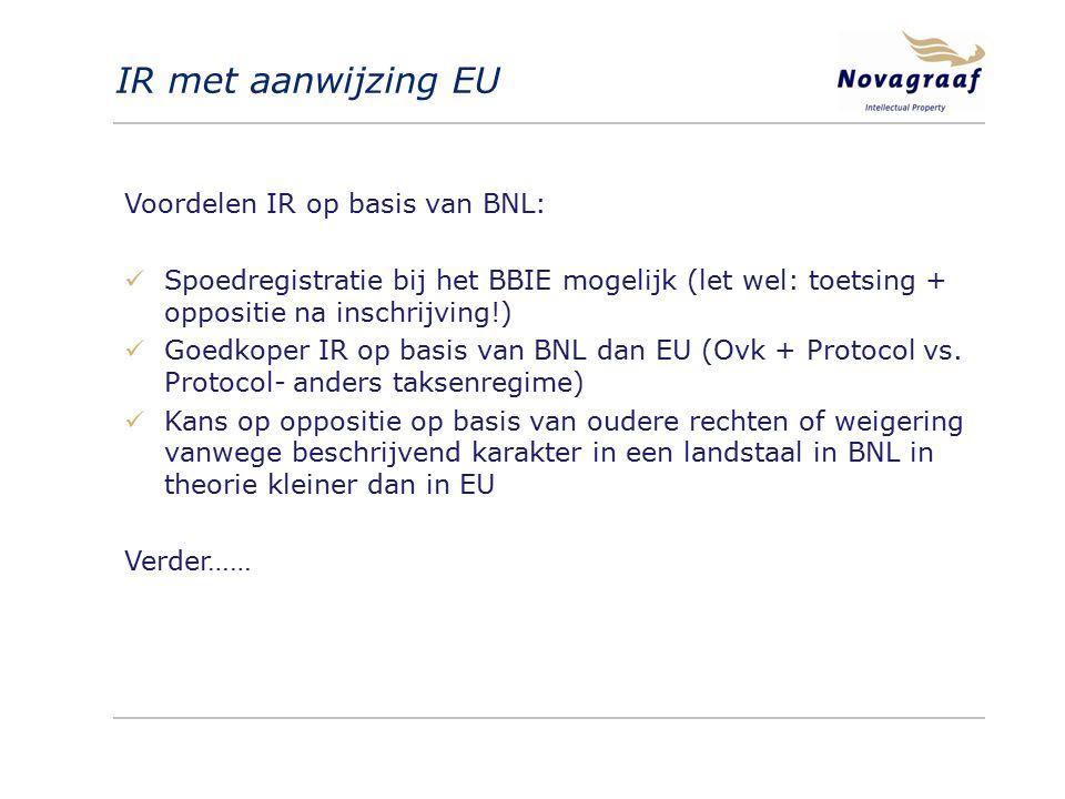 Voordelen IR op basis van BNL: Spoedregistratie bij het BBIE mogelijk (let wel: toetsing + oppositie na inschrijving!) Goedkoper IR op basis van BNL dan EU (Ovk + Protocol vs.