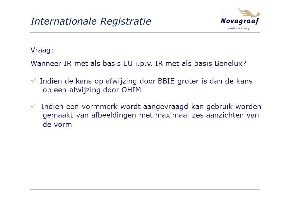 Internationale Registratie Vraag: Wanneer IR met als basis EU i.p.v. IR met als basis Benelux? Indien de kans op afwijzing door BBIE groter is dan de