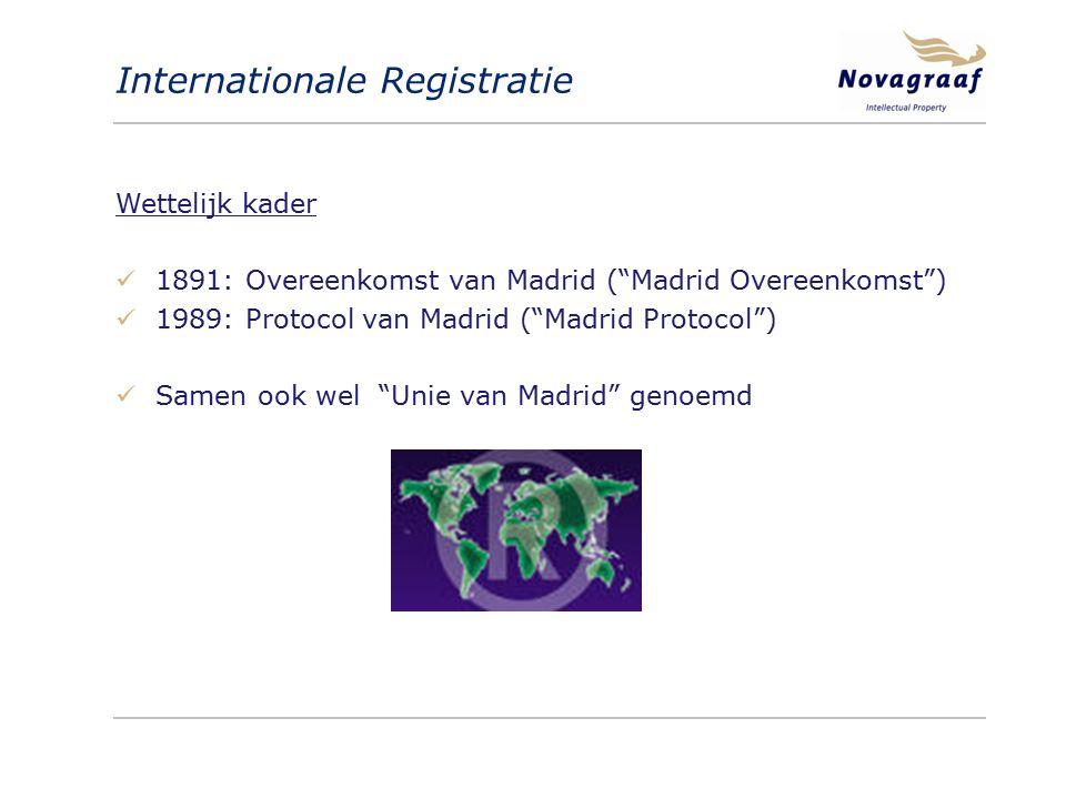 Internationale Registratie Wettelijk kader 1891: Overeenkomst van Madrid ( Madrid Overeenkomst ) 1989: Protocol van Madrid ( Madrid Protocol ) Samen ook wel Unie van Madrid genoemd