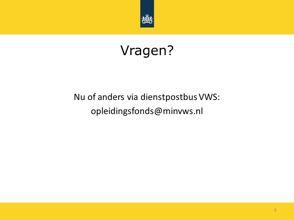 8 Vragen Nu of anders via dienstpostbus VWS: opleidingsfonds@minvws.nl