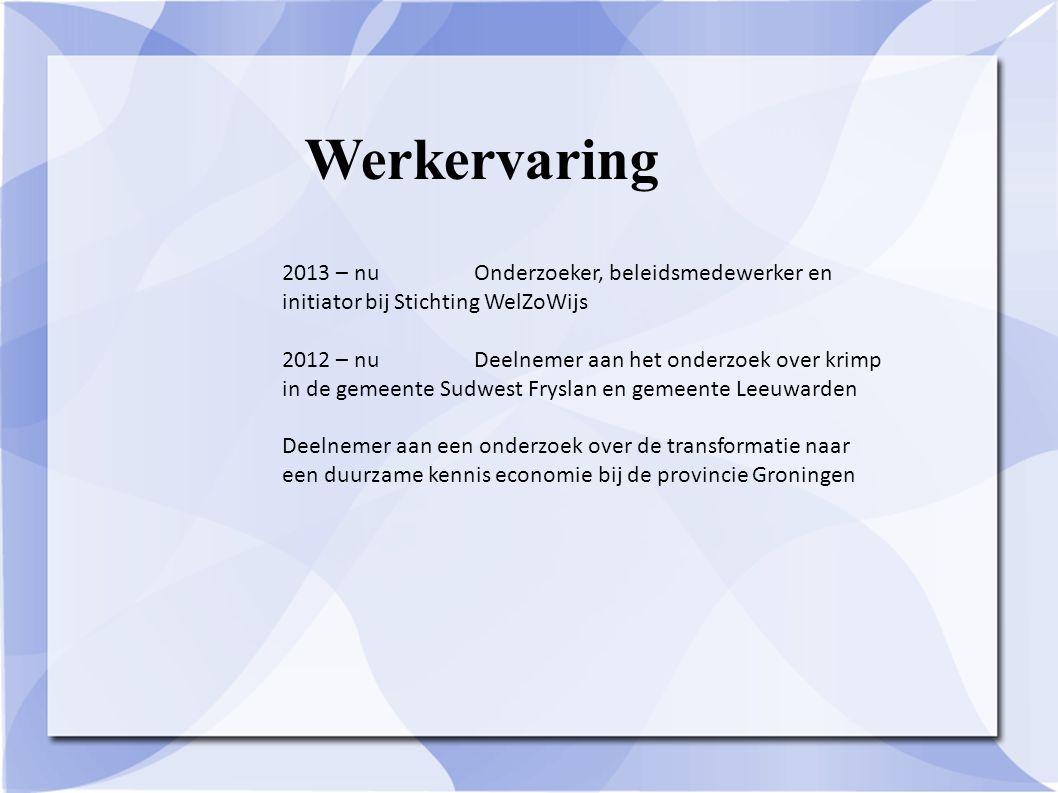 Werkervaring 2010 - 2011Netwerkbijeenkomst: toekomst Stedelijke Vernieuwing provincie Noord-Holland Radio 1: opzet en deelname debat over polarisering in de maatschappij bij Premtime met Hero Brinkman en Emile Roemer Ministerie van Landbouw, Natuur en Voedselkwaliteit.
