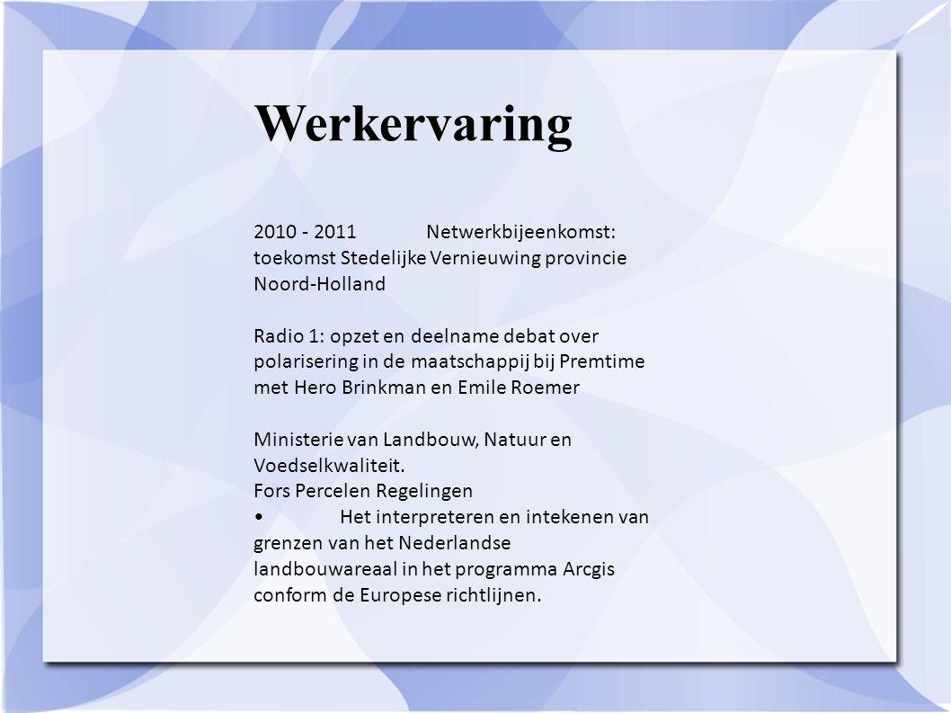 Werkervaring 2010 - 2011Netwerkbijeenkomst: toekomst Stedelijke Vernieuwing provincie Noord-Holland Radio 1: opzet en deelname debat over polarisering
