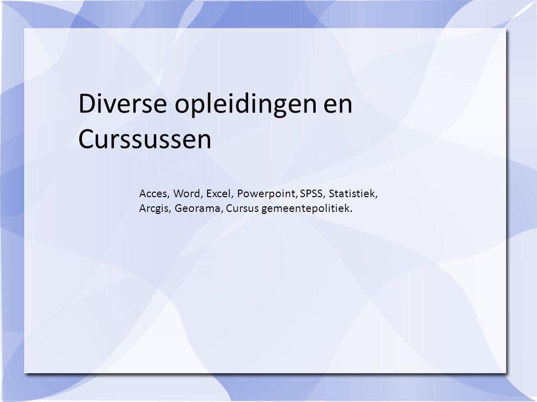 Acces, Word, Excel, Powerpoint, SPSS, Statistiek, Arcgis, Georama, Cursus gemeentepolitiek. Diverse opleidingen en Curssussen