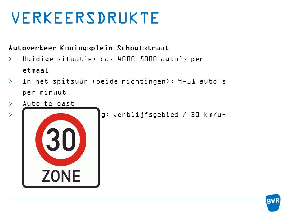 VERKEERSDRUKTE Autoverkeer Koningsplein-Schoutstraat  Huidige situatie: ca. 4000-5000 auto's per etmaal  In het spitsuur (beide richtingen): 9-11 au