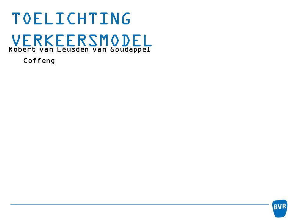 TOELICHTING VERKEERSMODEL Robert van Leusden van Goudappel Coffeng