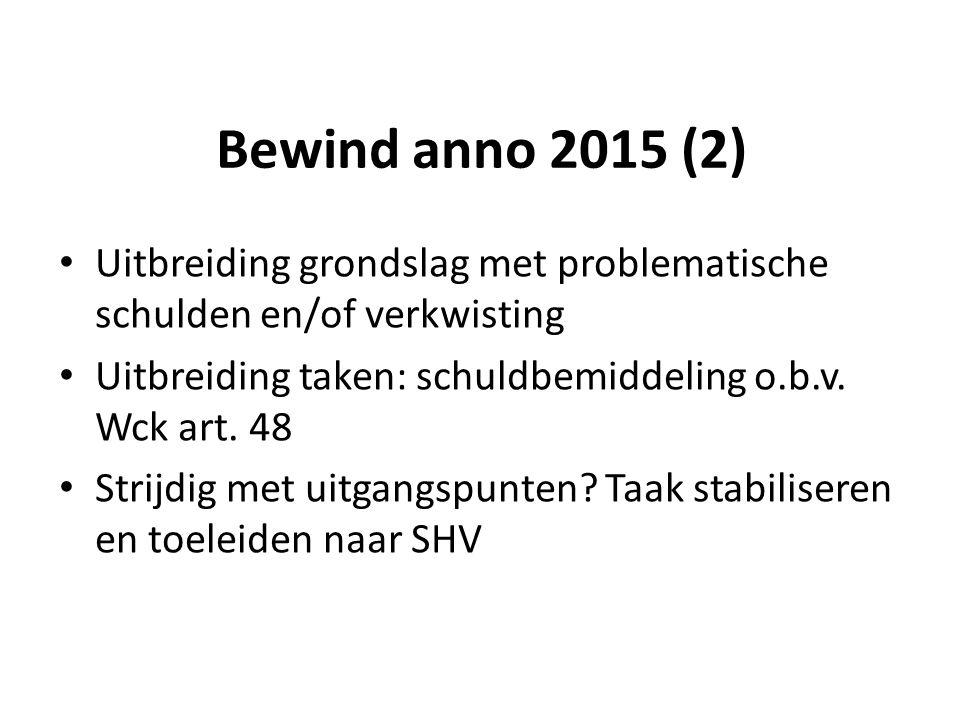 Bewind anno 2015 (2) Uitbreiding grondslag met problematische schulden en/of verkwisting Uitbreiding taken: schuldbemiddeling o.b.v.