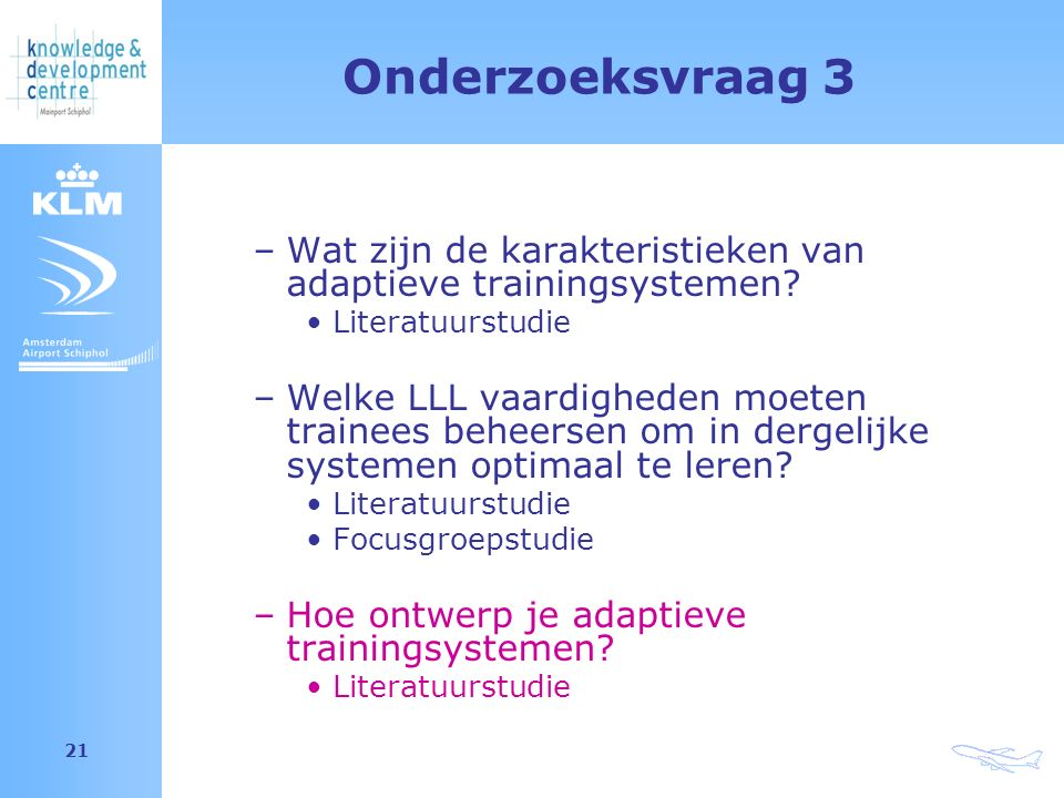 Amsterdam Airport Schiphol 21 Onderzoeksvraag 3 –Wat zijn de karakteristieken van adaptieve trainingsystemen.