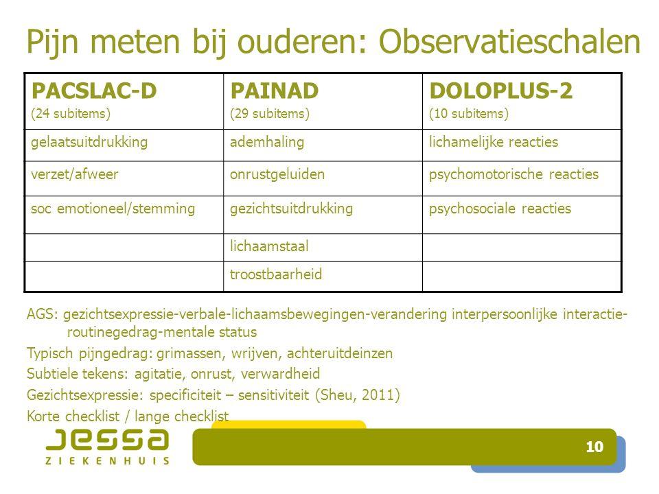 10 PACSLAC-D (24 subitems) PAINAD (29 subitems) DOLOPLUS-2 (10 subitems) gelaatsuitdrukkingademhalinglichamelijke reacties verzet/afweeronrustgeluiden