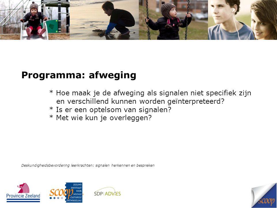 Programma: afweging * Hoe maak je de afweging als signalen niet specifiek zijn en verschillend kunnen worden geïnterpreteerd.