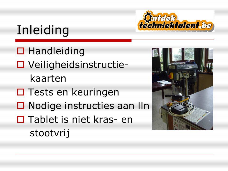 Inleiding  Handleiding  Veiligheidsinstructie- kaarten  Tests en keuringen  Nodige instructies aan lln  Tablet is niet kras- en stootvrij