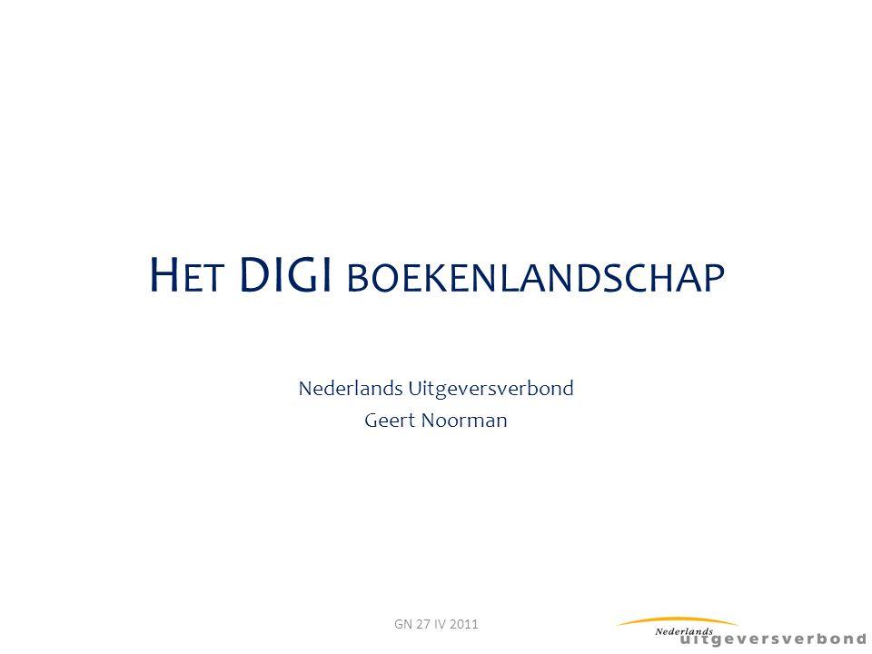 H ET DIGI BOEKENLANDSCHAP Nederlands Uitgeversverbond Geert Noorman GN 27 IV 2011
