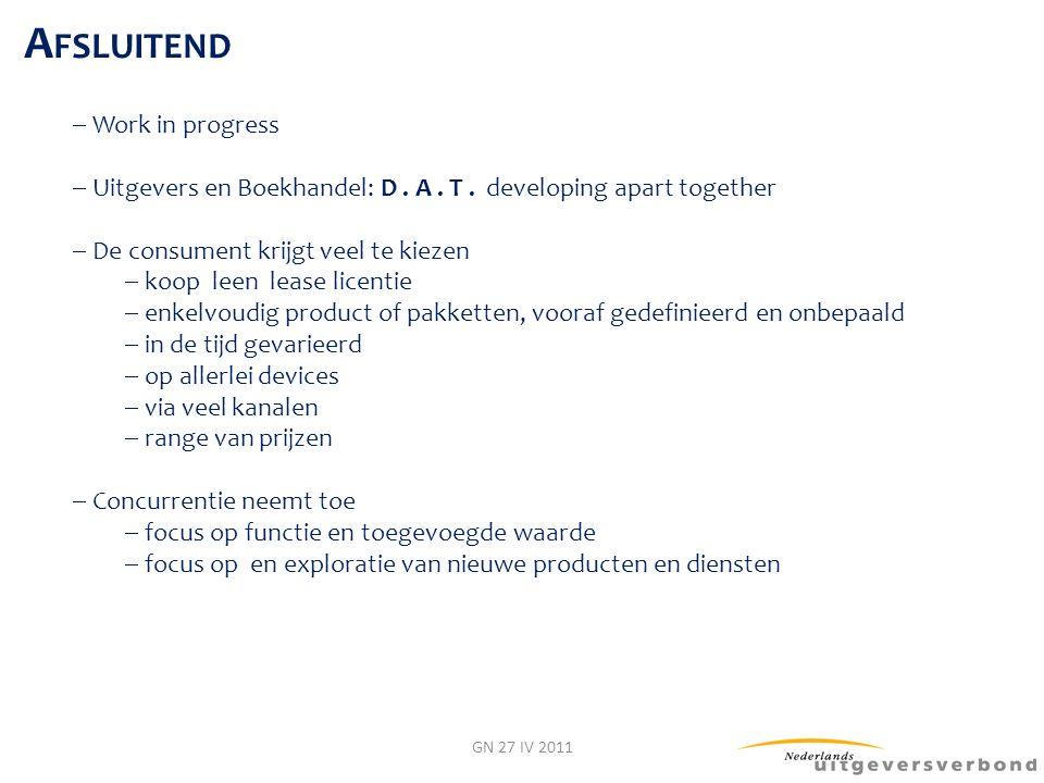 GN 27 IV 2011  Work in progress  Uitgevers en Boekhandel: D. A. T. developing apart together  De consument krijgt veel te kiezen  koop leen lease