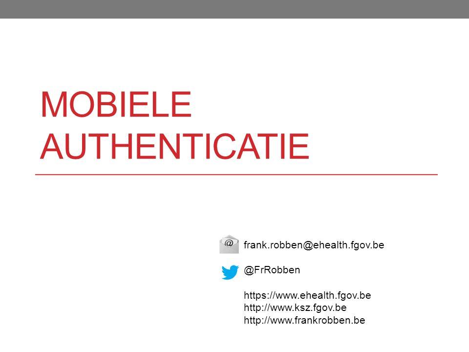 frank.robben@ehealth.fgov.be @FrRobben https://www.ehealth.fgov.be http://www.ksz.fgov.be http://www.frankrobben.be MOBIELE AUTHENTICATIE
