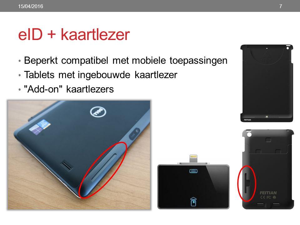 eID + kaartlezer Beperkt compatibel met mobiele toepassingen Tablets met ingebouwde kaartlezer Add-on kaartlezers 15/04/20167