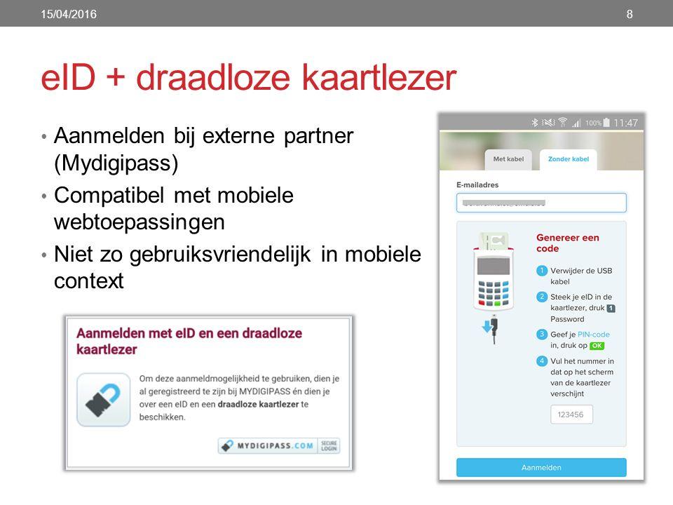 eID + draadloze kaartlezer Aanmelden bij externe partner (Mydigipass) Compatibel met mobiele webtoepassingen Niet zo gebruiksvriendelijk in mobiele context 15/04/20168