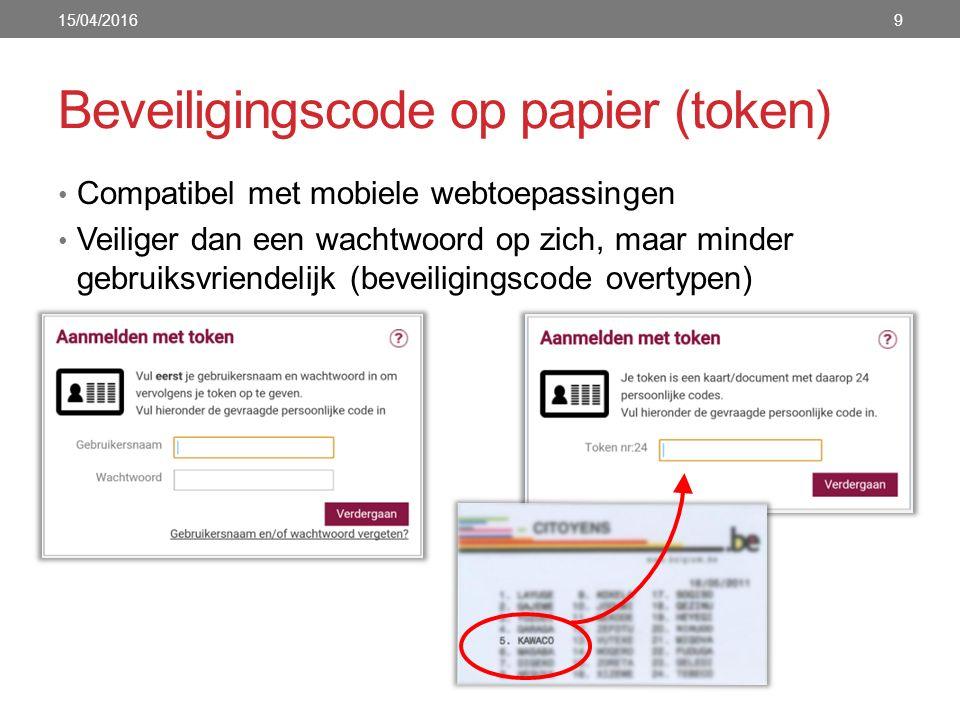 Beveiligingscode op papier (token) Compatibel met mobiele webtoepassingen Veiliger dan een wachtwoord op zich, maar minder gebruiksvriendelijk (beveiligingscode overtypen) 15/04/20169