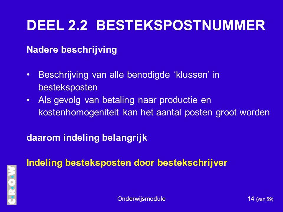 Onderwijsmodule15 (van 59) MOGELIJKE INDELING BESTEKSPOSTEN Naar werkcategorie -grondwerk -leidingen -verharding -groenvoorzieningen Naar situatie -fasering i.v.m.
