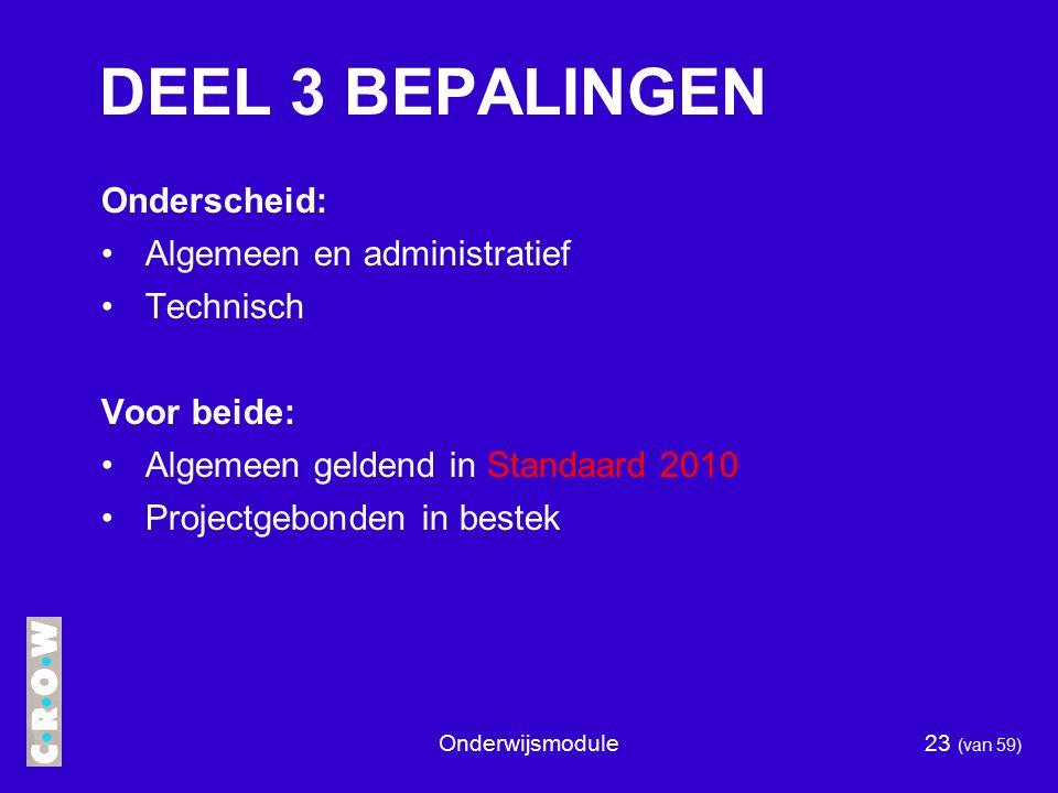 Onderwijsmodule23 (van 59) DEEL 3 BEPALINGEN Onderscheid: Algemeen en administratief Technisch Voor beide: Algemeen geldend in Standaard 2010 Projectgebonden in bestek