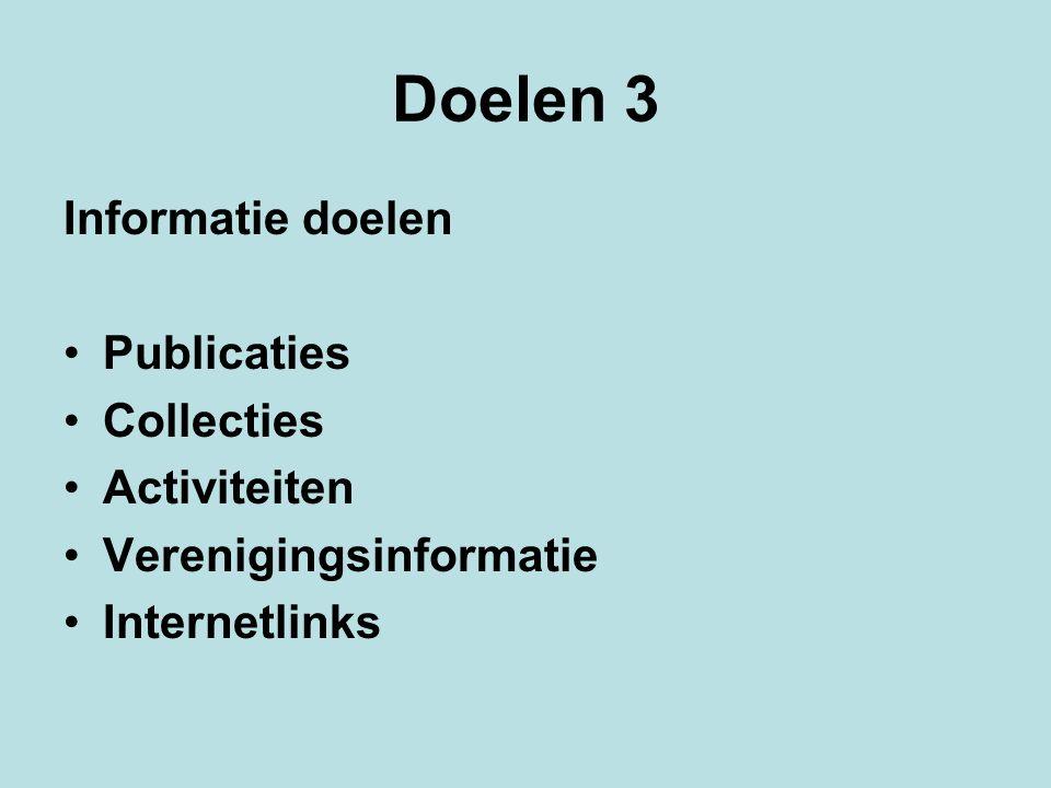 Doelen 3 Informatie doelen Publicaties Collecties Activiteiten Verenigingsinformatie Internetlinks