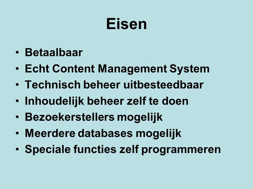 Eisen Betaalbaar Echt Content Management System Technisch beheer uitbesteedbaar Inhoudelijk beheer zelf te doen Bezoekerstellers mogelijk Meerdere databases mogelijk Speciale functies zelf programmeren