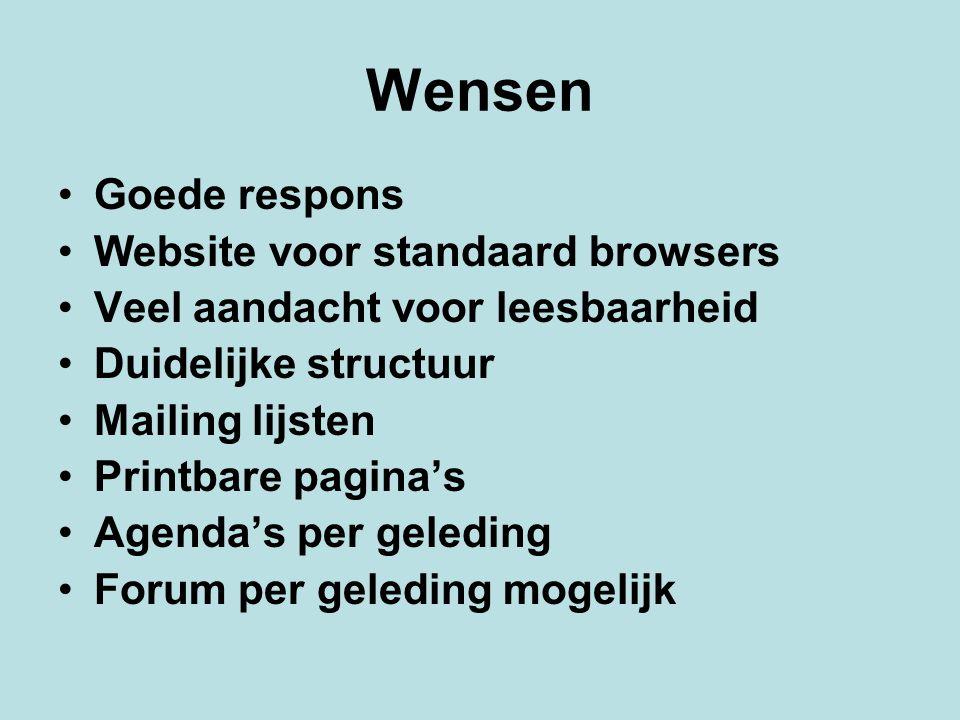 Wensen Goede respons Website voor standaard browsers Veel aandacht voor leesbaarheid Duidelijke structuur Mailing lijsten Printbare pagina's Agenda's per geleding Forum per geleding mogelijk