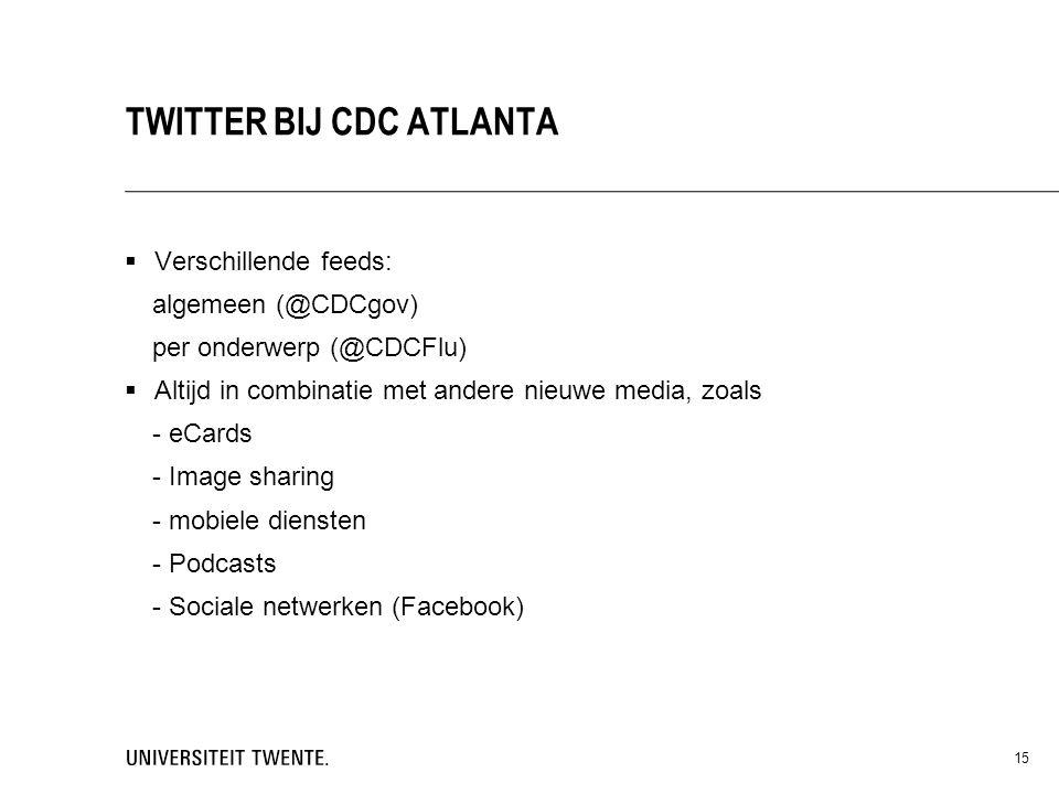 Verschillende feeds: algemeen (@CDCgov) per onderwerp (@CDCFlu)  Altijd in combinatie met andere nieuwe media, zoals - eCards - Image sharing - mobiele diensten - Podcasts - Sociale netwerken (Facebook) 15 TWITTER BIJ CDC ATLANTA