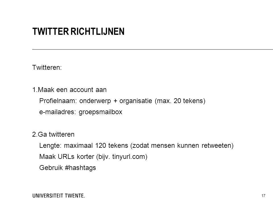 Twitteren: 1.Maak een account aan Profielnaam: onderwerp + organisatie (max. 20 tekens) e-mailadres: groepsmailbox 2.Ga twitteren Lengte: maximaal 120