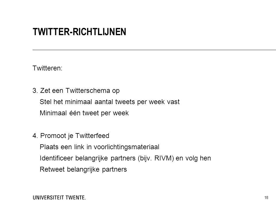 Twitteren: 3. Zet een Twitterschema op Stel het minimaal aantal tweets per week vast Minimaal één tweet per week 4. Promoot je Twitterfeed Plaats een