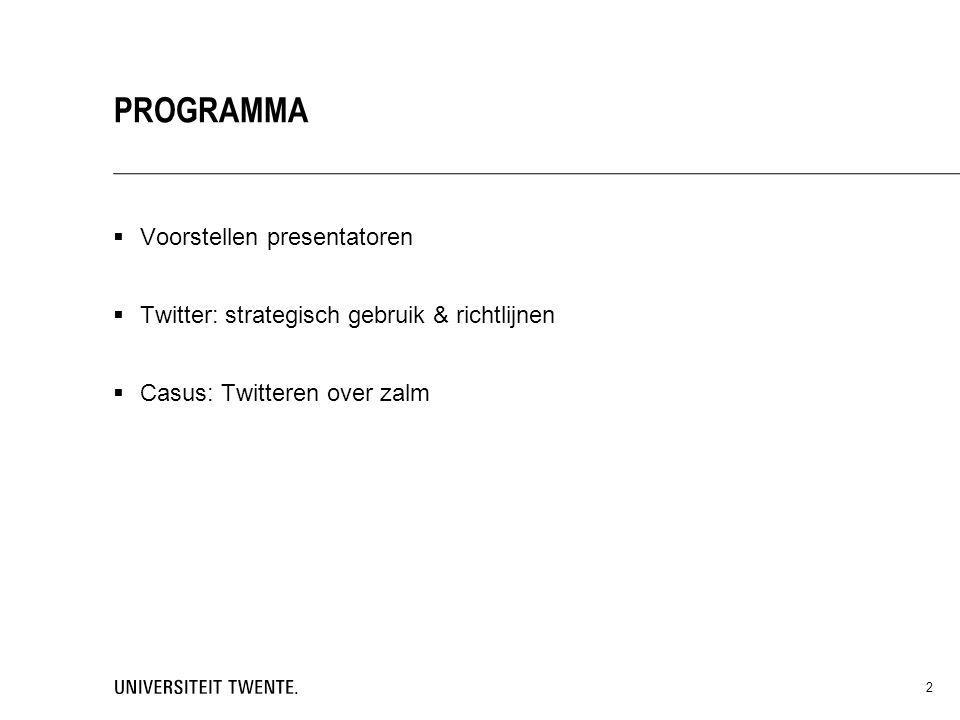 Voorstellen presentatoren  Twitter: strategisch gebruik & richtlijnen  Casus: Twitteren over zalm 2 PROGRAMMA