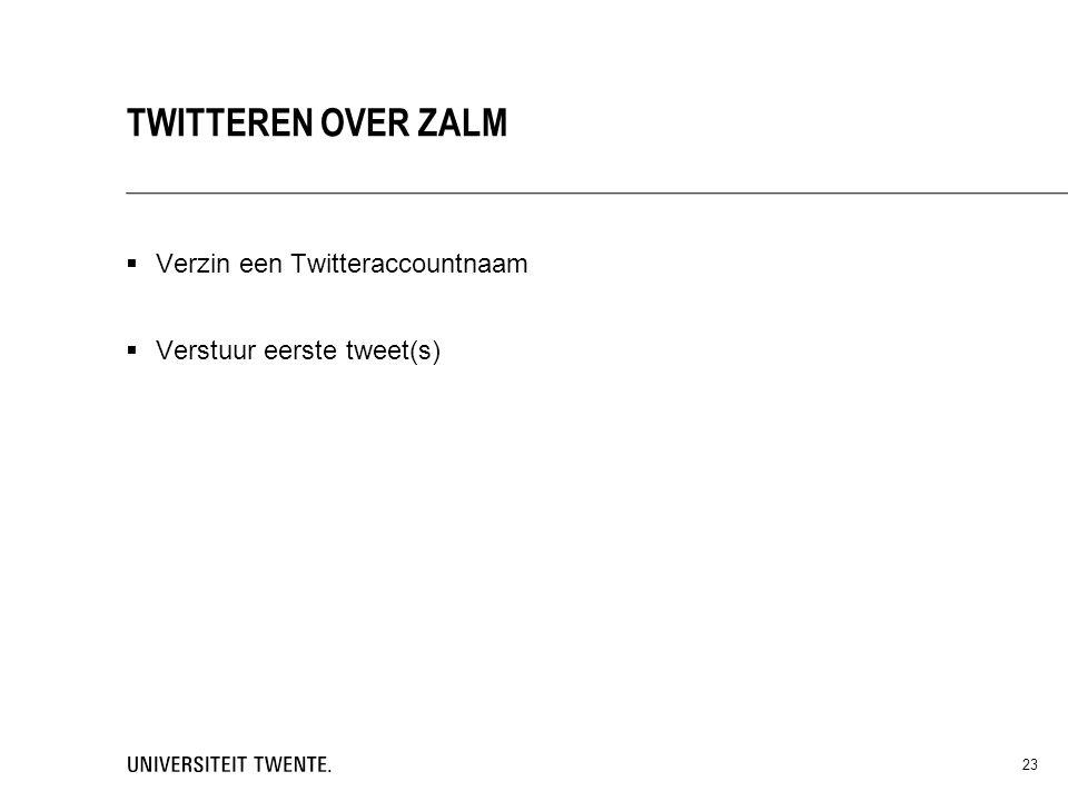  Verzin een Twitteraccountnaam  Verstuur eerste tweet(s) TWITTEREN OVER ZALM 23