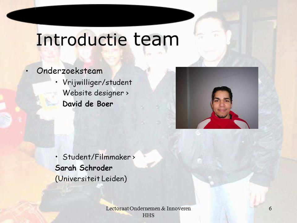 Lectoraat Ondernemen & Innoveren HHS 6 Introductie team Onderzoeksteam Vrijwilliger/student Website designer › David de Boer Student/Filmmaker › Sarah Schroder (Universiteit Leiden)