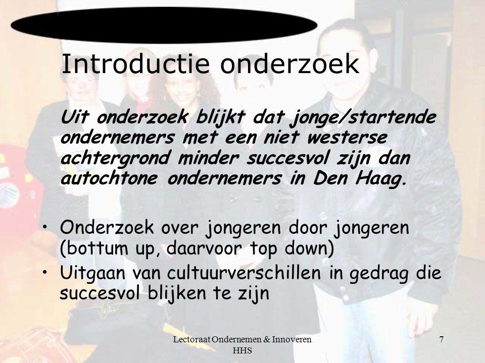 Lectoraat Ondernemen & Innoveren HHS 7 Introductie onderzoek Uit onderzoek blijkt dat jonge/startende ondernemers met een niet westerse achtergrond minder succesvol zijn dan autochtone ondernemers in Den Haag.
