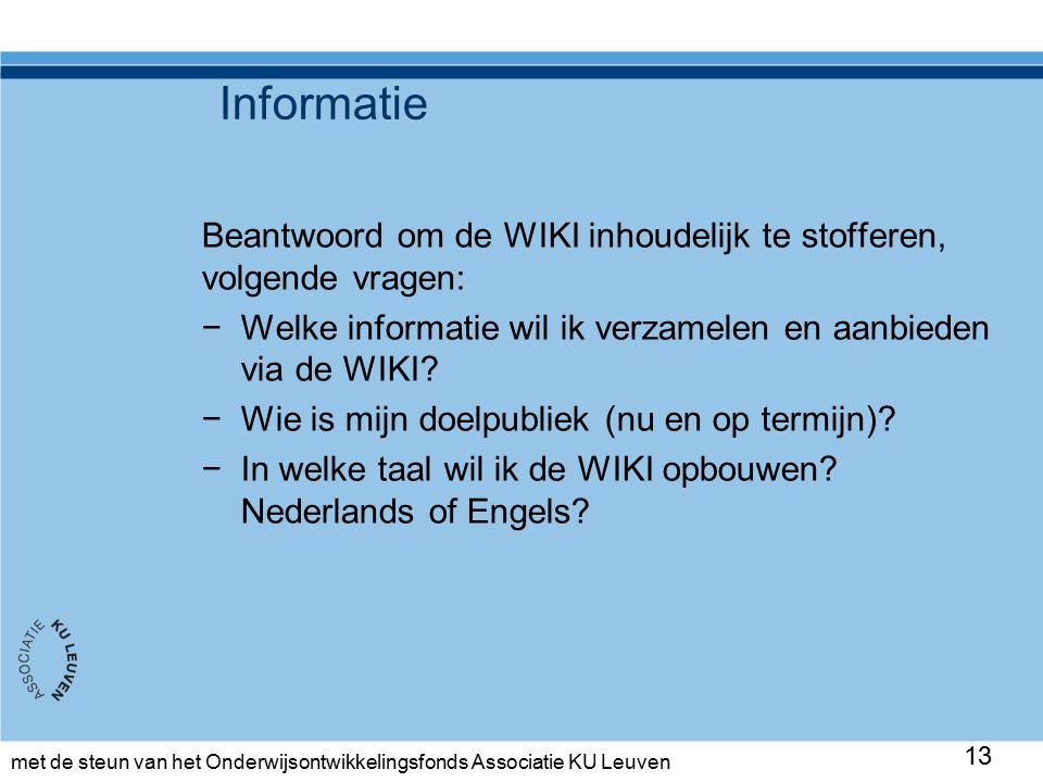 met de steun van het Onderwijsontwikkelingsfonds Associatie KU Leuven Informatie Beantwoord om de WIKI inhoudelijk te stofferen, volgende vragen: −Welke informatie wil ik verzamelen en aanbieden via de WIKI.