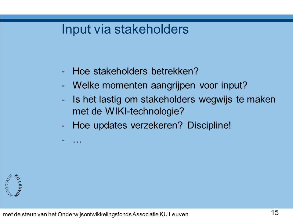 met de steun van het Onderwijsontwikkelingsfonds Associatie KU Leuven Input via stakeholders 15 -Hoe stakeholders betrekken.