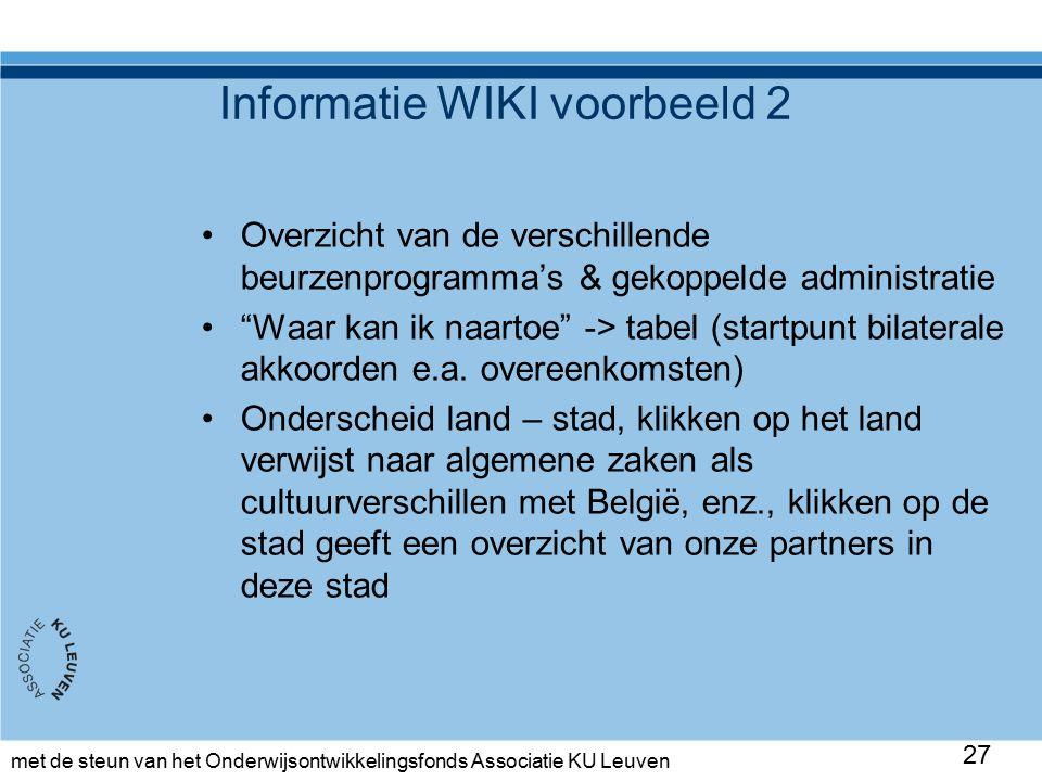 met de steun van het Onderwijsontwikkelingsfonds Associatie KU Leuven Informatie WIKI voorbeeld 2 Overzicht van de verschillende beurzenprogramma's & gekoppelde administratie Waar kan ik naartoe -> tabel (startpunt bilaterale akkoorden e.a.