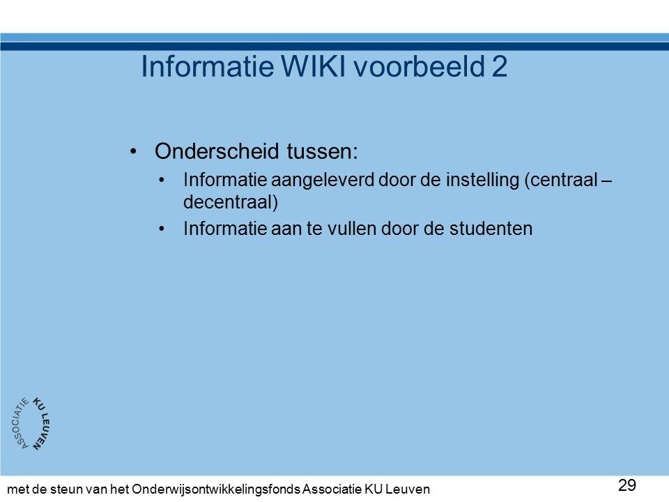 met de steun van het Onderwijsontwikkelingsfonds Associatie KU Leuven Informatie WIKI voorbeeld 2 Onderscheid tussen: Informatie aangeleverd door de instelling (centraal – decentraal) Informatie aan te vullen door de studenten 29