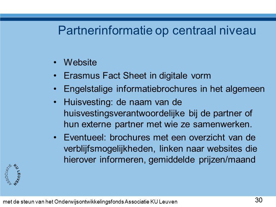 met de steun van het Onderwijsontwikkelingsfonds Associatie KU Leuven Partnerinformatie op centraal niveau Website Erasmus Fact Sheet in digitale vorm Engelstalige informatiebrochures in het algemeen Huisvesting: de naam van de huisvestingsverantwoordelijke bij de partner of hun externe partner met wie ze samenwerken.