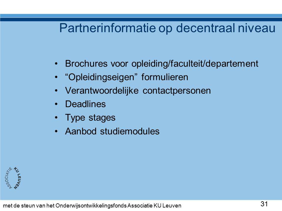 met de steun van het Onderwijsontwikkelingsfonds Associatie KU Leuven Partnerinformatie op decentraal niveau Brochures voor opleiding/faculteit/departement Opleidingseigen formulieren Verantwoordelijke contactpersonen Deadlines Type stages Aanbod studiemodules 31