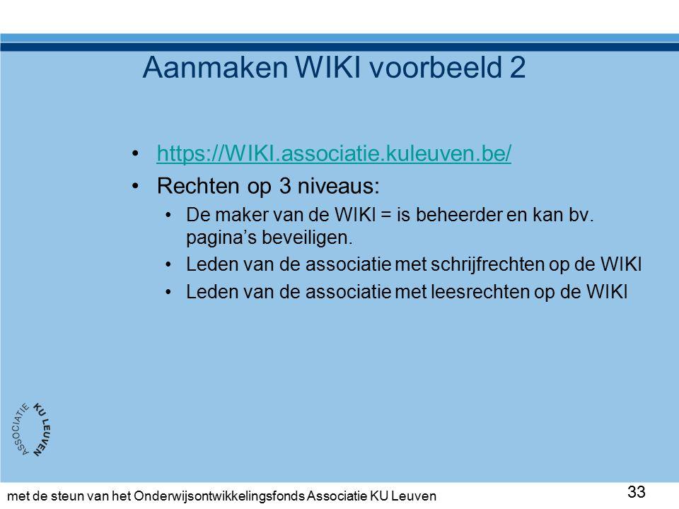 met de steun van het Onderwijsontwikkelingsfonds Associatie KU Leuven Aanmaken WIKI voorbeeld 2 https://WIKI.associatie.kuleuven.be/ Rechten op 3 niveaus: De maker van de WIKI = is beheerder en kan bv.