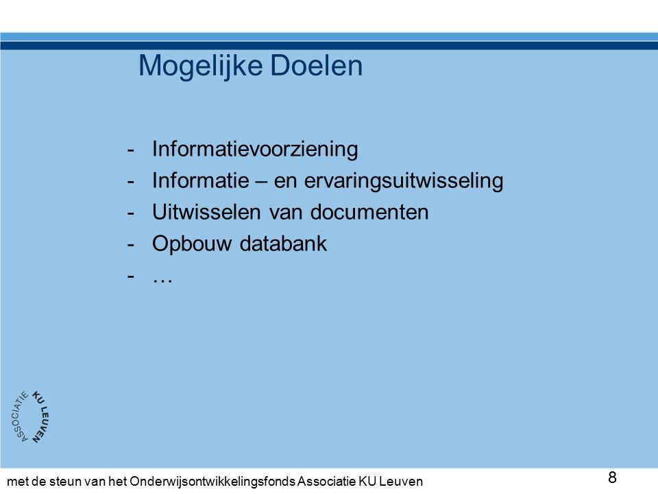 met de steun van het Onderwijsontwikkelingsfonds Associatie KU Leuven Mogelijke Doelen -Informatievoorziening -Informatie – en ervaringsuitwisseling -Uitwisselen van documenten -Opbouw databank -… 8