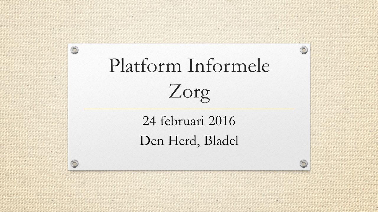 24 februari 2016 Den Herd, Bladel Platform Informele Zorg