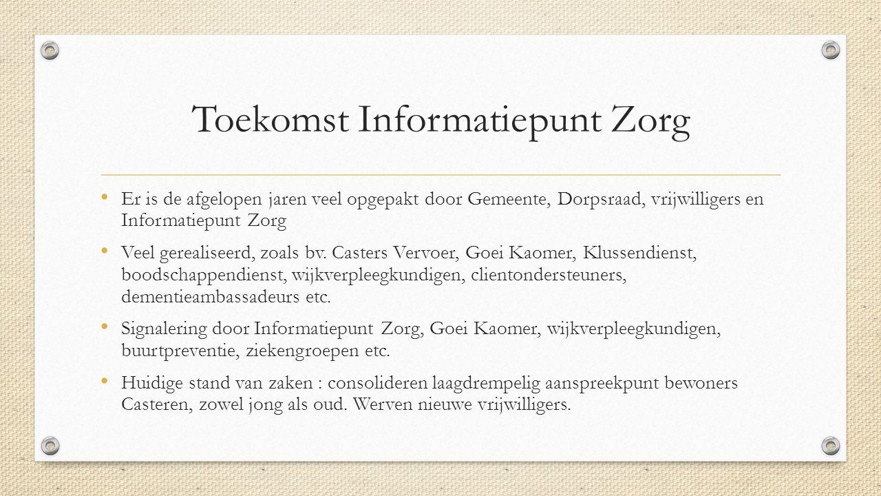 Toekomst Informatiepunt Zorg Er is de afgelopen jaren veel opgepakt door Gemeente, Dorpsraad, vrijwilligers en Informatiepunt Zorg Veel gerealiseerd, zoals bv.