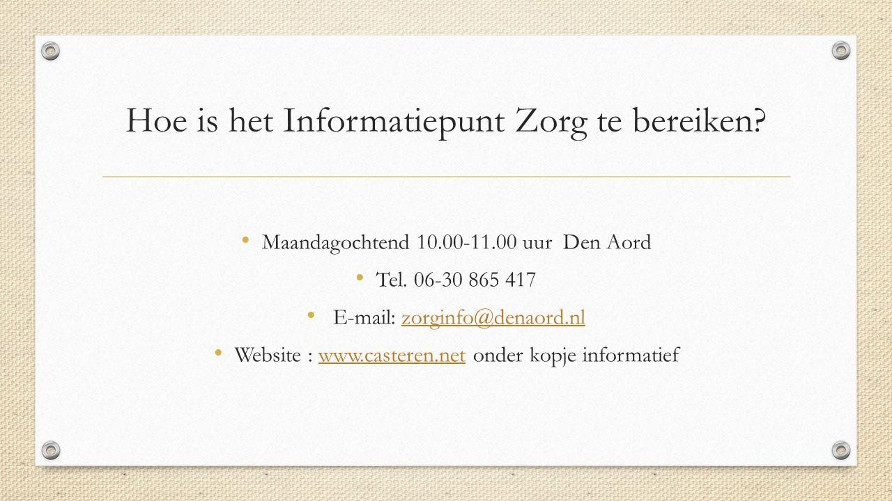 Hoe is het Informatiepunt Zorg te bereiken? Maandagochtend 10.00-11.00 uur Den Aord Tel. 06-30 865 417 E-mail: zorginfo@denaord.nlzorginfo@denaord.nl