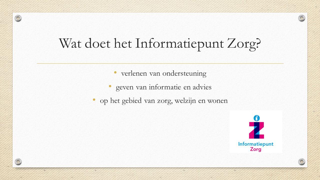 Wat doet het Informatiepunt Zorg? verlenen van ondersteuning geven van informatie en advies op het gebied van zorg, welzijn en wonen