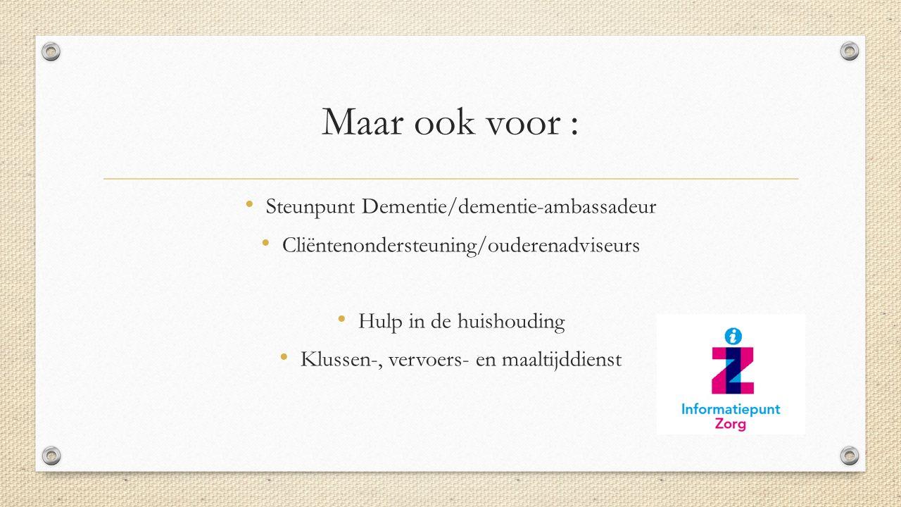 Maar ook voor : Steunpunt Dementie/dementie-ambassadeur Cliëntenondersteuning/ouderenadviseurs Hulp in de huishouding Klussen-, vervoers- en maaltijddienst