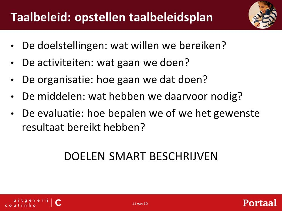 11 van 10 Taalbeleid: opstellen taalbeleidsplan De doelstellingen: wat willen we bereiken.