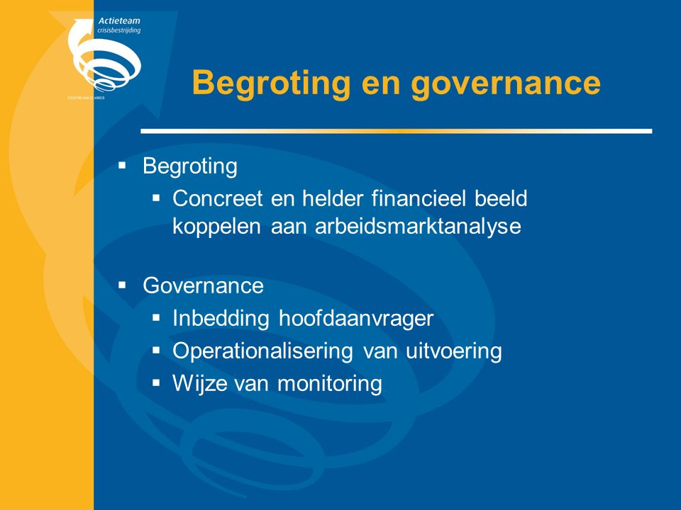 Begroting en governance  Begroting  Concreet en helder financieel beeld koppelen aan arbeidsmarktanalyse  Governance  Inbedding hoofdaanvrager  Operationalisering van uitvoering  Wijze van monitoring
